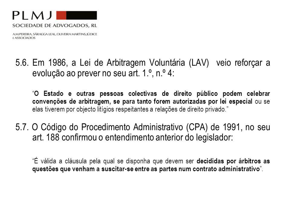 5.6. Em 1986, a Lei de Arbitragem Voluntária (LAV) veio reforçar a evolução ao prever no seu art. 1.º, n.º 4:
