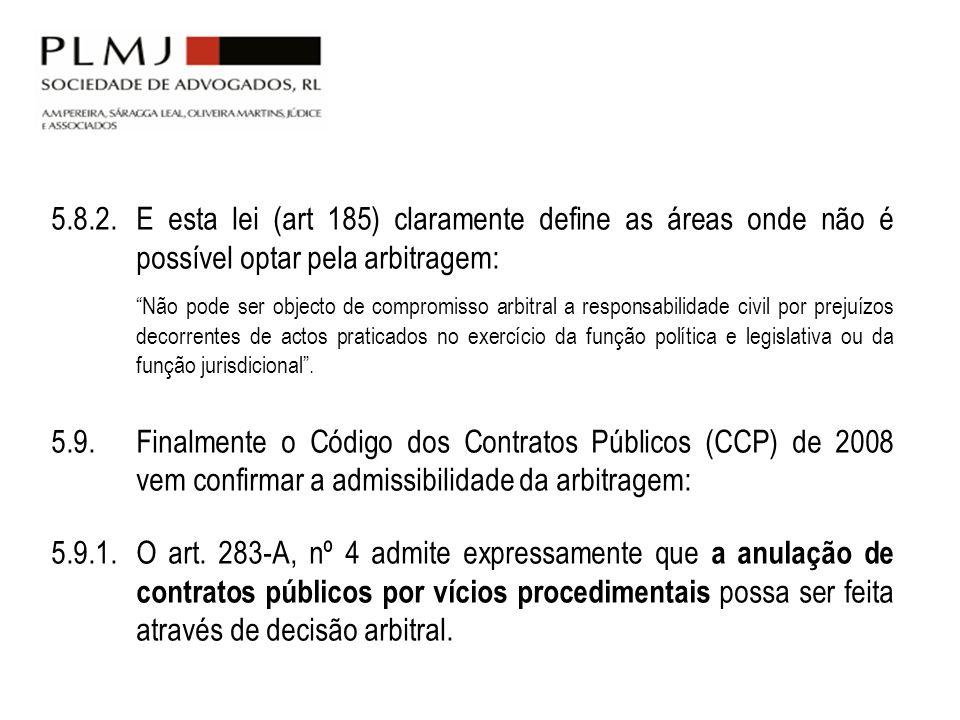 5.8.2. E esta lei (art 185) claramente define as áreas onde não é possível optar pela arbitragem: