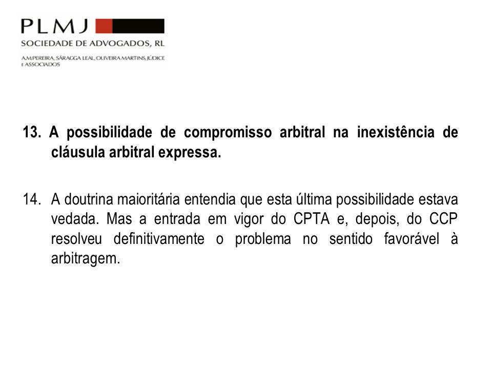 13. A possibilidade de compromisso arbitral na inexistência de cláusula arbitral expressa.
