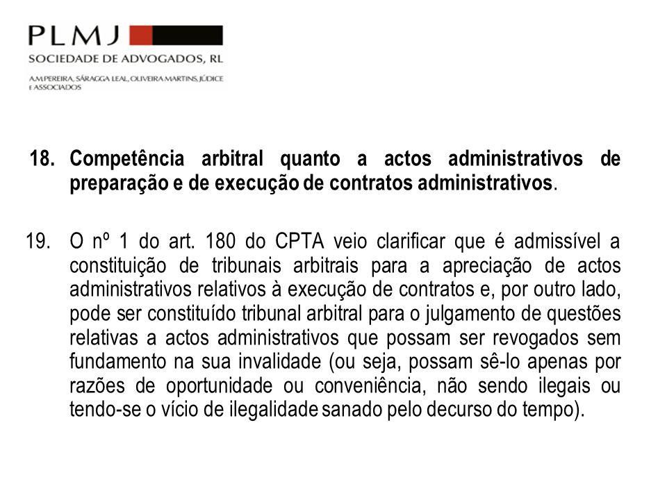 18. Competência arbitral quanto a actos administrativos de preparação e de execução de contratos administrativos.