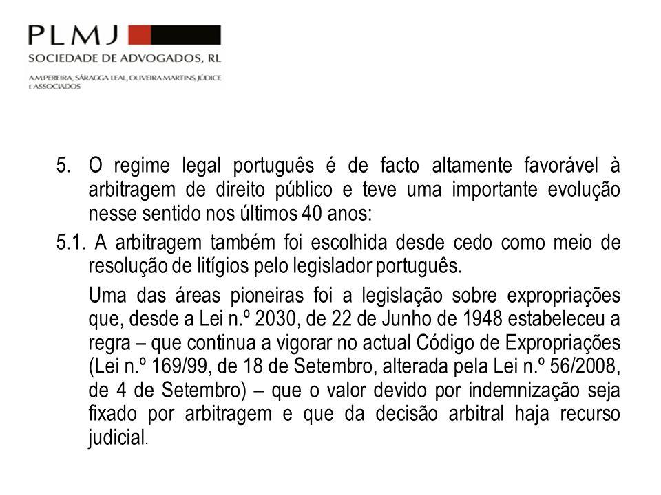 5. O regime legal português é de facto altamente favorável à arbitragem de direito público e teve uma importante evolução nesse sentido nos últimos 40 anos: