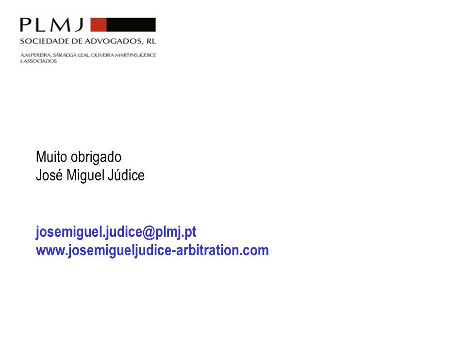 Muito obrigado José Miguel Júdice josemiguel.judice@plmj.pt www.josemigueljudice-arbitration.com