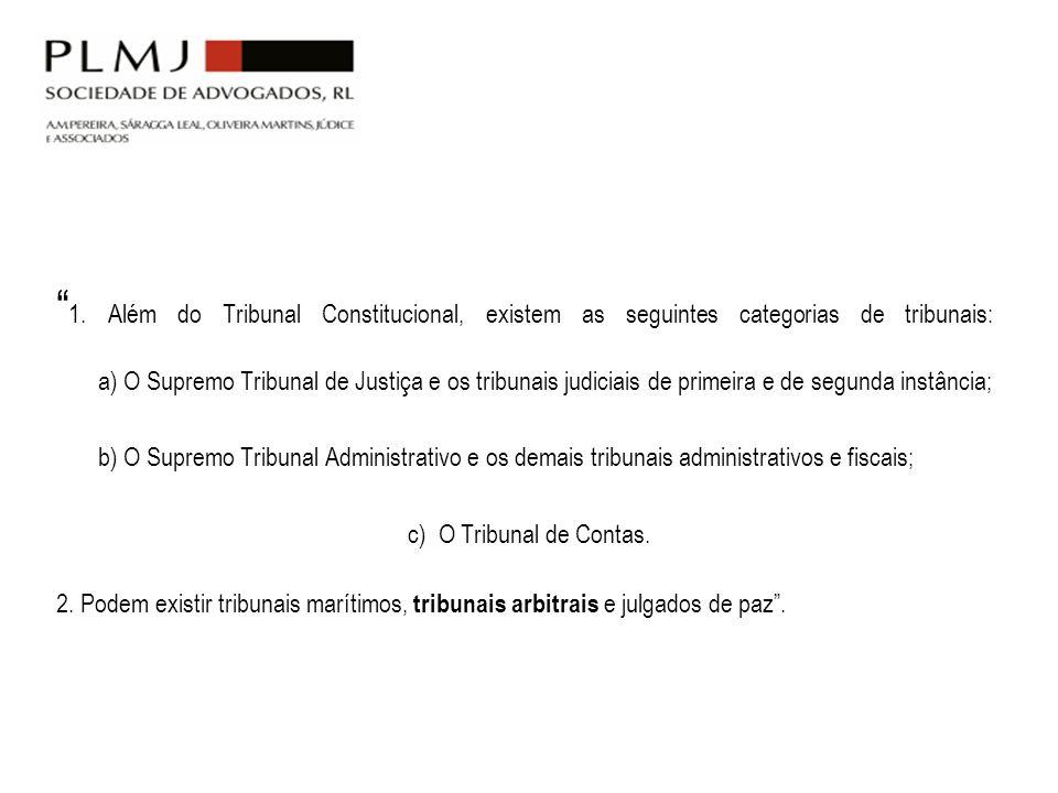 1. Além do Tribunal Constitucional, existem as seguintes categorias de tribunais: a) O Supremo Tribunal de Justiça e os tribunais judiciais de primeira e de segunda instância;