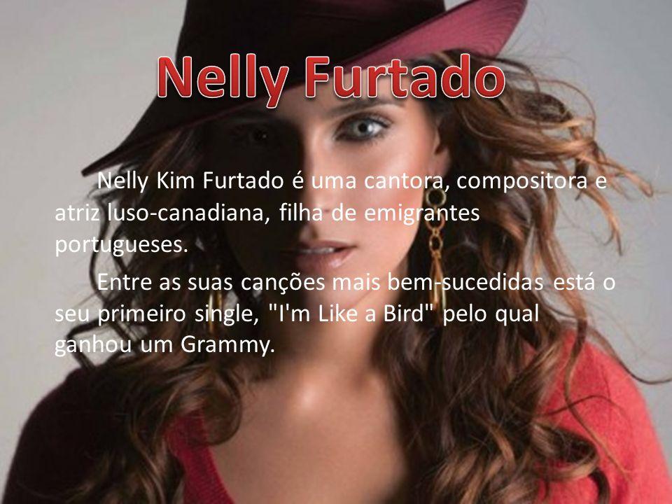 Nelly FurtadoNelly Kim Furtado é uma cantora, compositora e atriz luso-canadiana, filha de emigrantes portugueses.