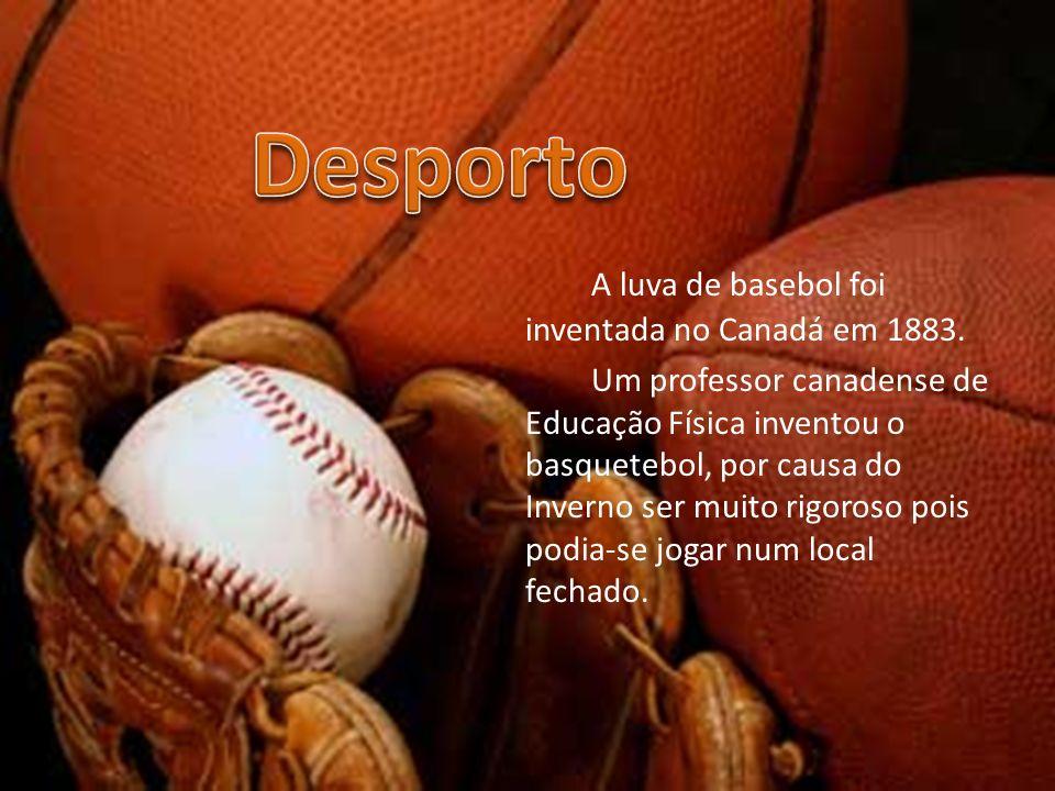 Desporto A luva de basebol foi inventada no Canadá em 1883.