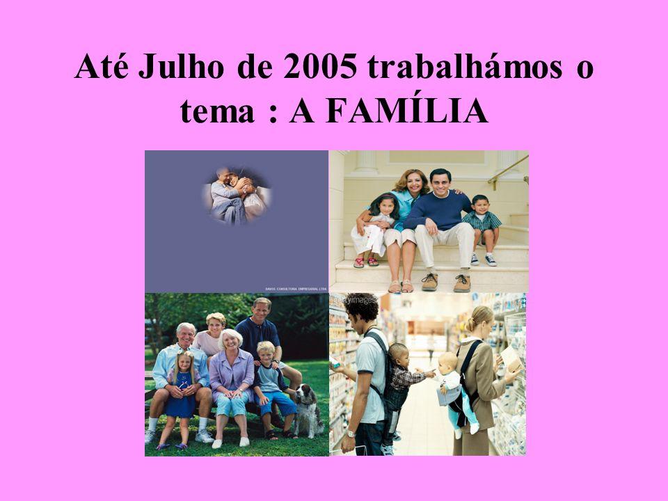 Até Julho de 2005 trabalhámos o tema : A FAMÍLIA