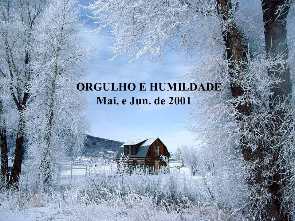 ORGULHO E HUMILDADE Mai. e Jun. de 2001