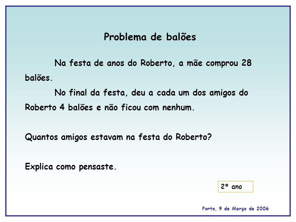 Problema de balõesNa festa de anos do Roberto, a mãe comprou 28 balões.