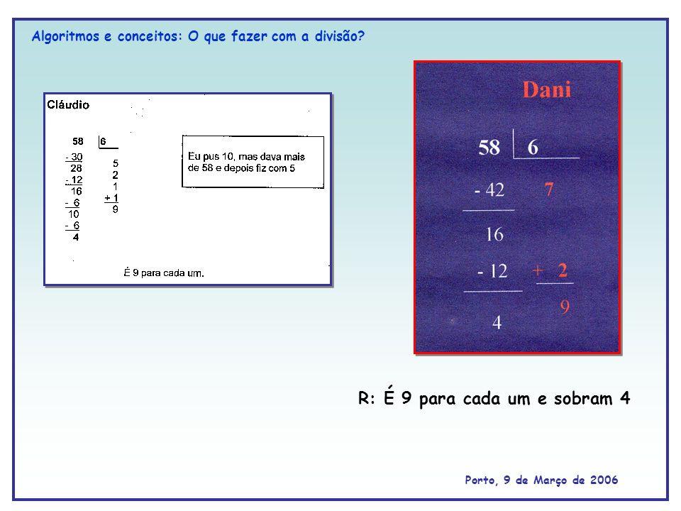 R: É 9 para cada um e sobram 4