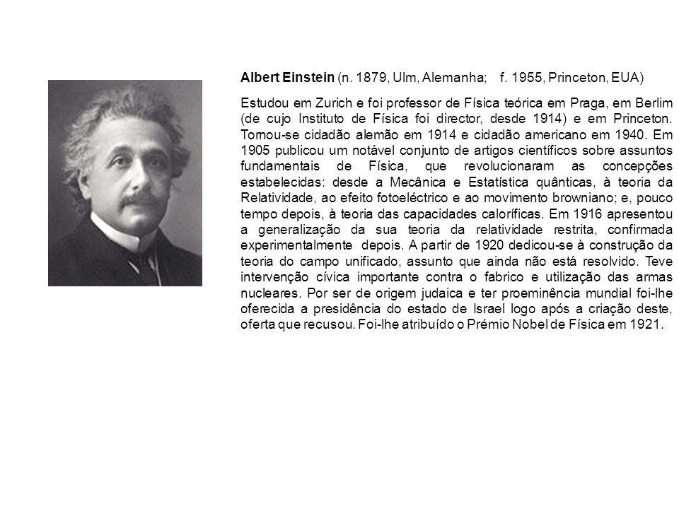 Albert Einstein (n. 1879, Ulm, Alemanha; f. 1955, Princeton, EUA)