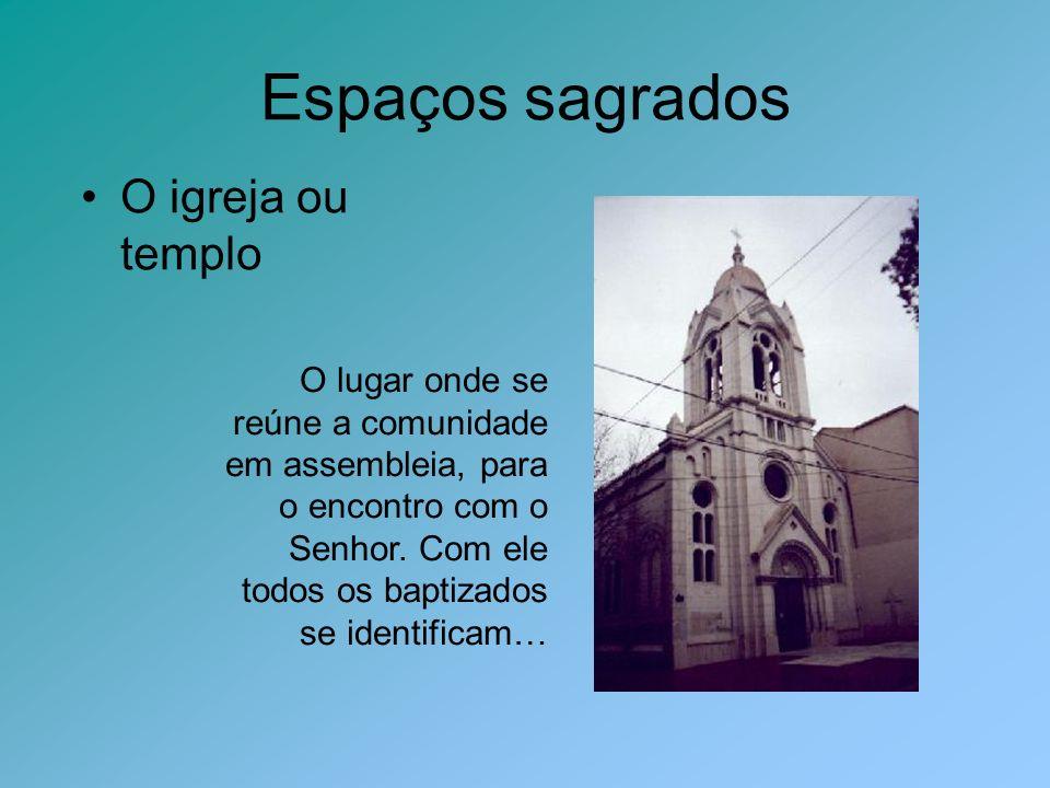 Espaços sagrados O igreja ou templo