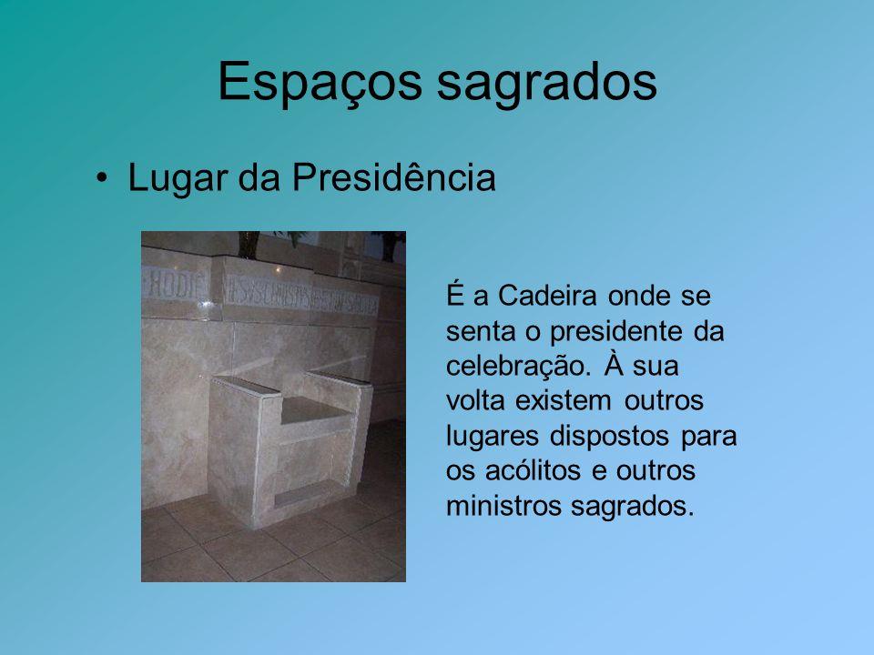 Espaços sagrados Lugar da Presidência