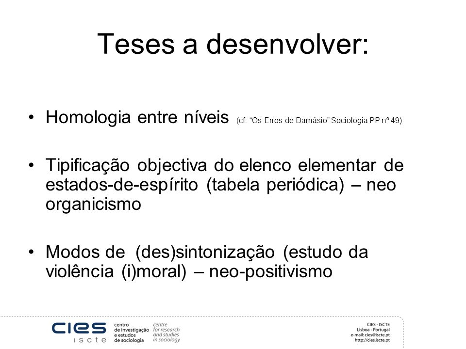 Teses a desenvolver: Homologia entre níveis (cf. Os Erros de Damásio Sociologia PP nº 49)