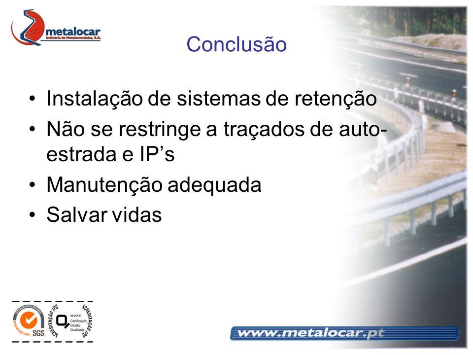 Conclusão Instalação de sistemas de retenção. Não se restringe a traçados de auto-estrada e IP's. Manutenção adequada.