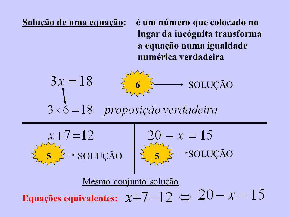 Solução de uma equação: é um número que colocado no