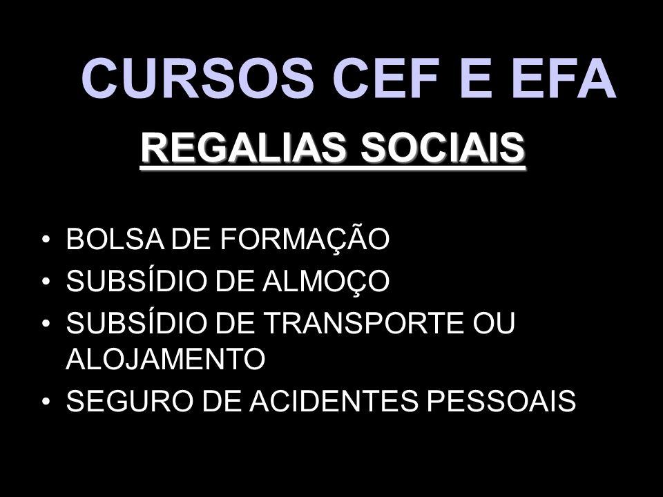 CURSOS CEF E EFA REGALIAS SOCIAIS BOLSA DE FORMAÇÃO SUBSÍDIO DE ALMOÇO