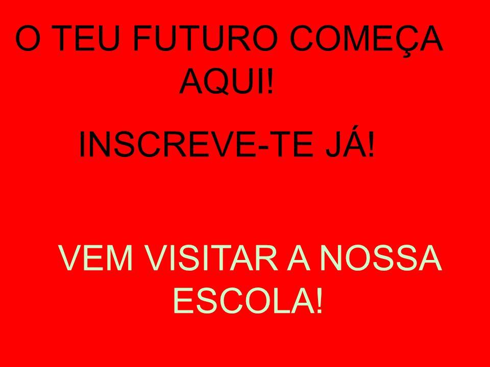 O TEU FUTURO COMEÇA AQUI! INSCREVE-TE JÁ!