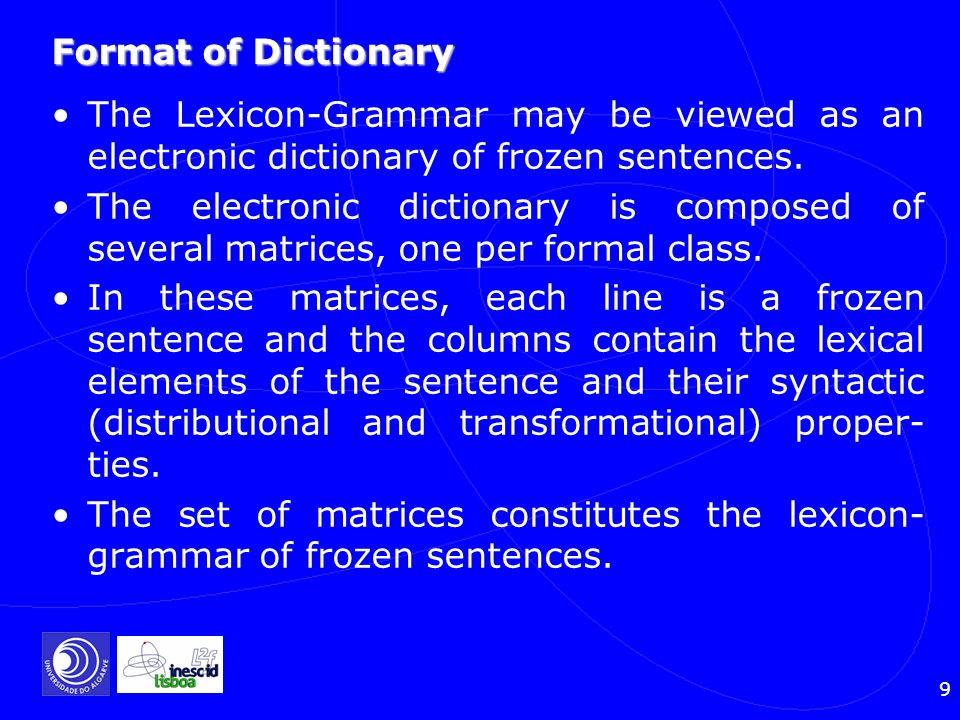 Format of DictionaryThe Lexicon-Grammar may be viewed as an electronic dictionary of frozen sentences.