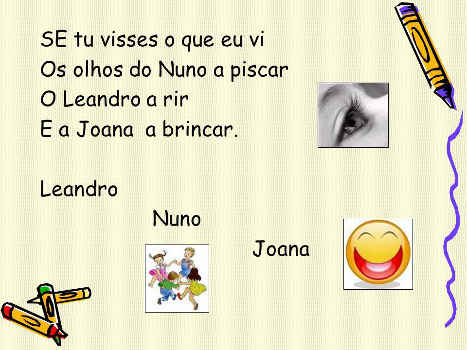 SE tu visses o que eu vi Os olhos do Nuno a piscar. O Leandro a rir. E a Joana a brincar. Leandro.