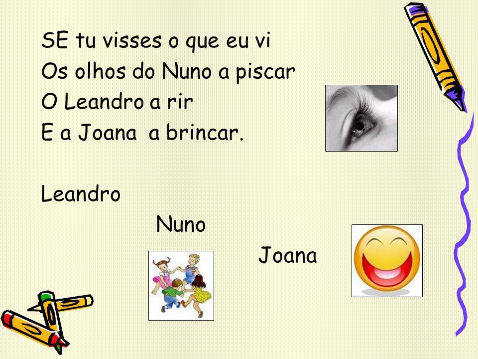SE tu visses o que eu viOs olhos do Nuno a piscar. O Leandro a rir. E a Joana a brincar. Leandro. Nuno.