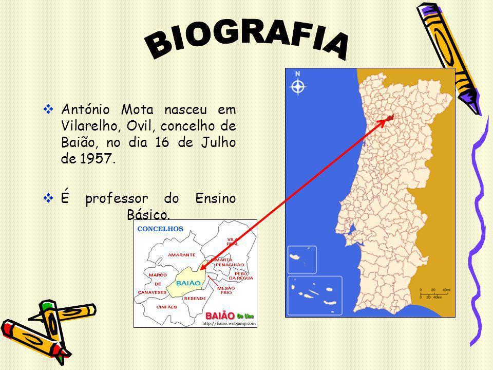 BIOGRAFIA António Mota nasceu em Vilarelho, Ovil, concelho de Baião, no dia 16 de Julho de 1957.