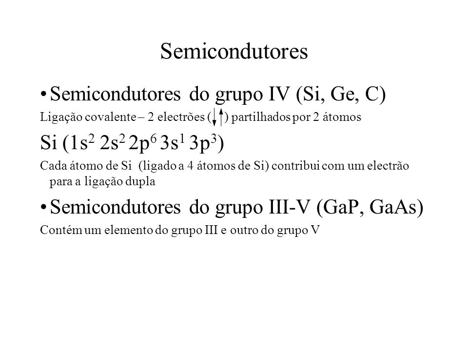 Semicondutores Semicondutores do grupo IV (Si, Ge, C)