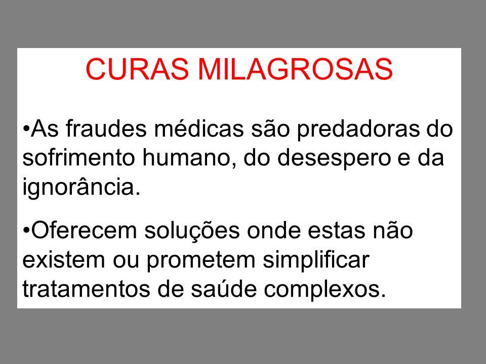 CURAS MILAGROSAS As fraudes médicas são predadoras do sofrimento humano, do desespero e da ignorância.