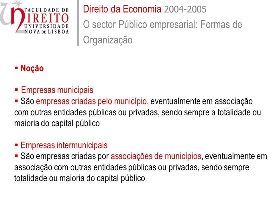 Direito da Economia 2004-2005 O sector Público empresarial: Formas de Organização
