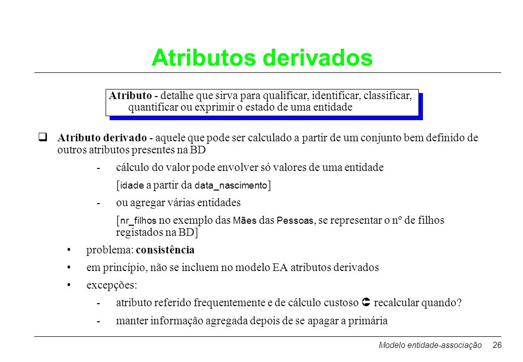 Atributos derivadosAtributo - detalhe que sirva para qualificar, identificar, classificar, quantificar ou exprimir o estado de uma entidade.