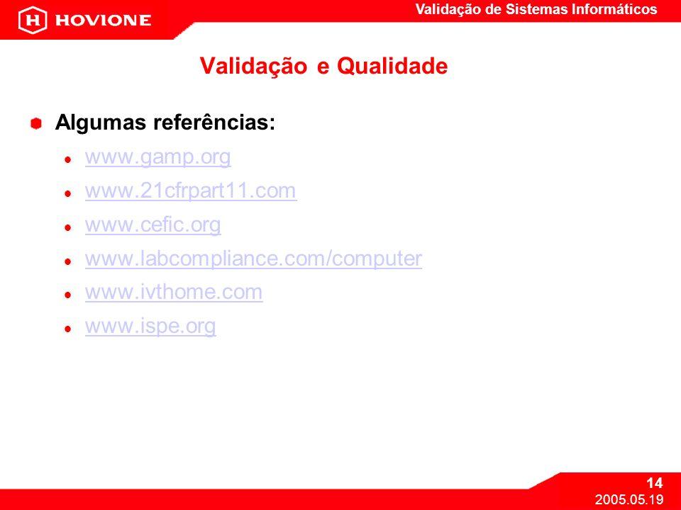 Validação e Qualidade Algumas referências: www.gamp.org