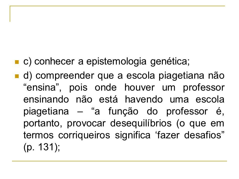 c) conhecer a epistemologia genética;