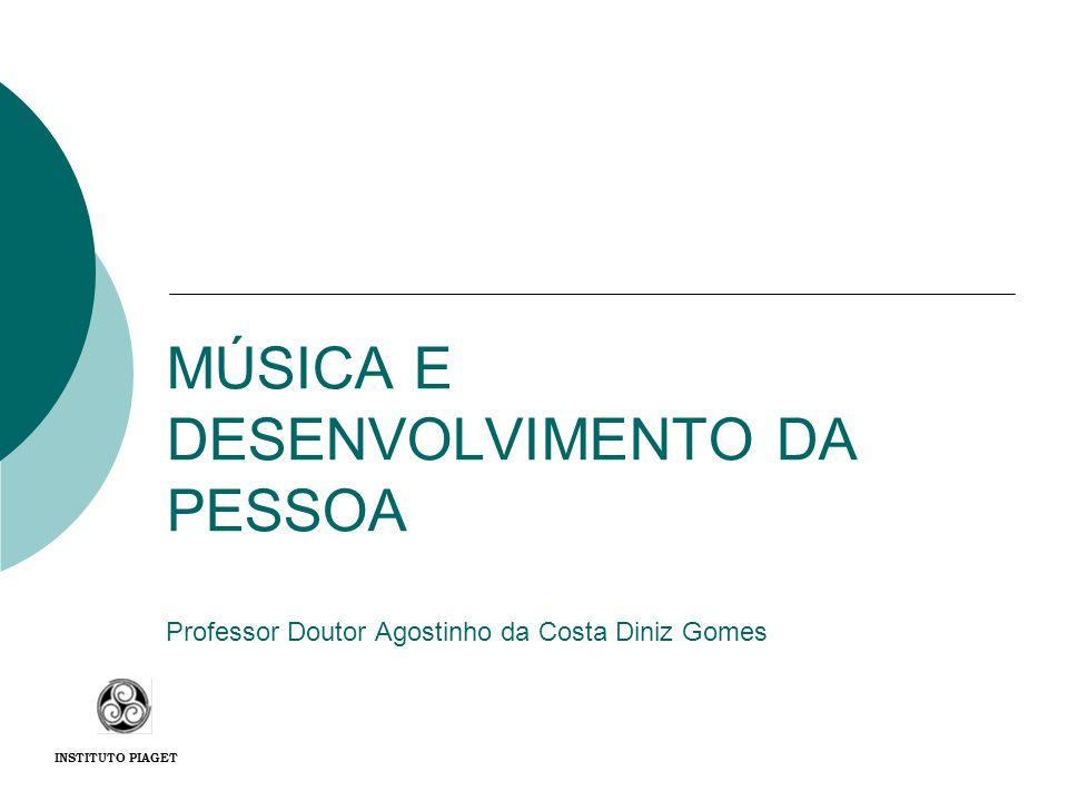 MÚSICA E DESENVOLVIMENTO DA PESSOA Professor Doutor Agostinho da Costa Diniz Gomes