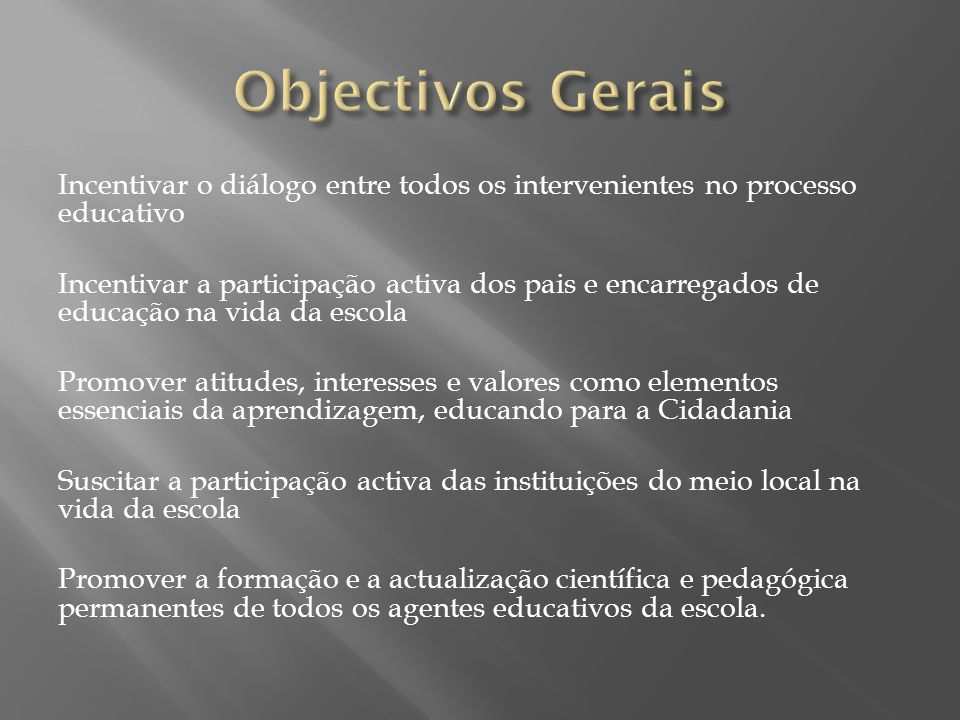Objectivos Gerais Incentivar o diálogo entre todos os intervenientes no processo educativo.