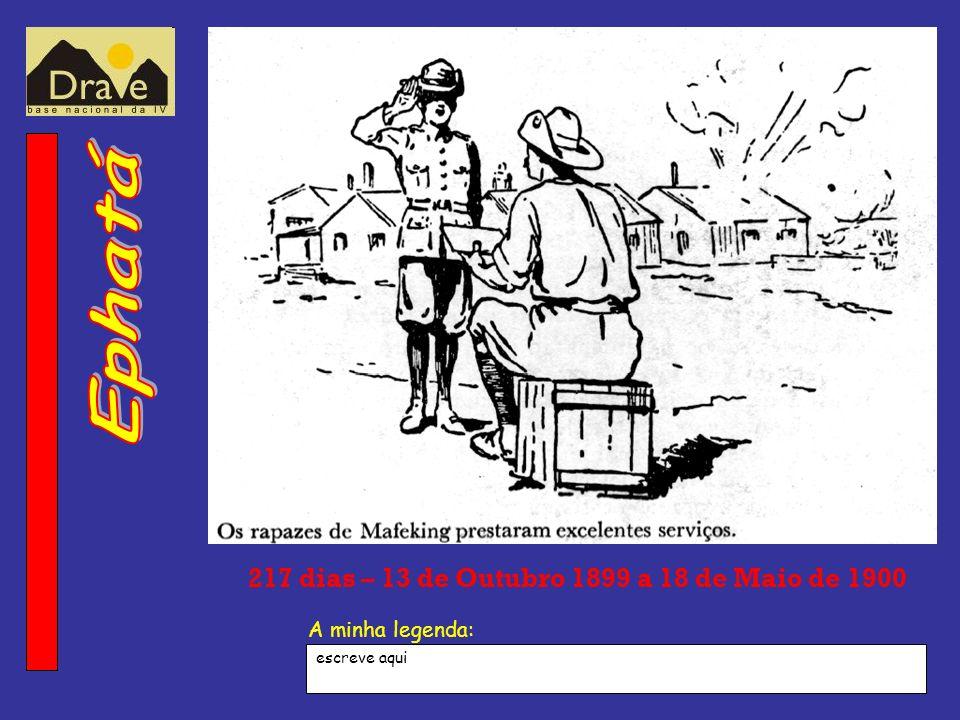 217 dias – 13 de Outubro 1899 a 18 de Maio de 1900