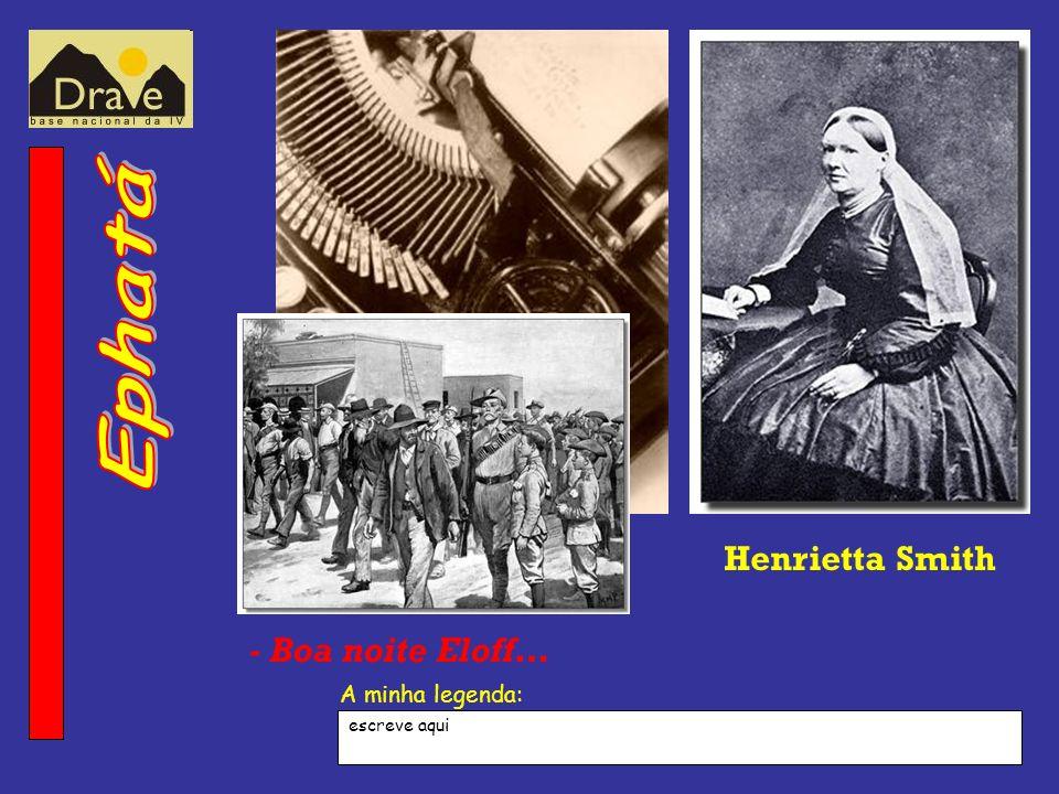 Henrietta Smith - Boa noite Eloff… escreve aqui