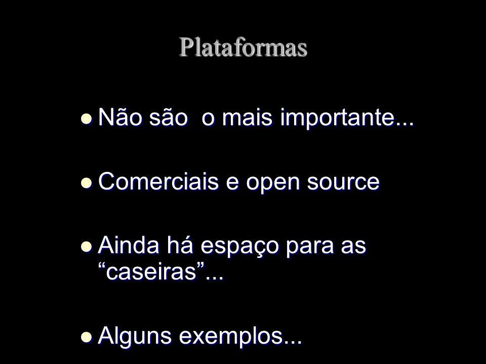 Plataformas Não são o mais importante... Comerciais e open source
