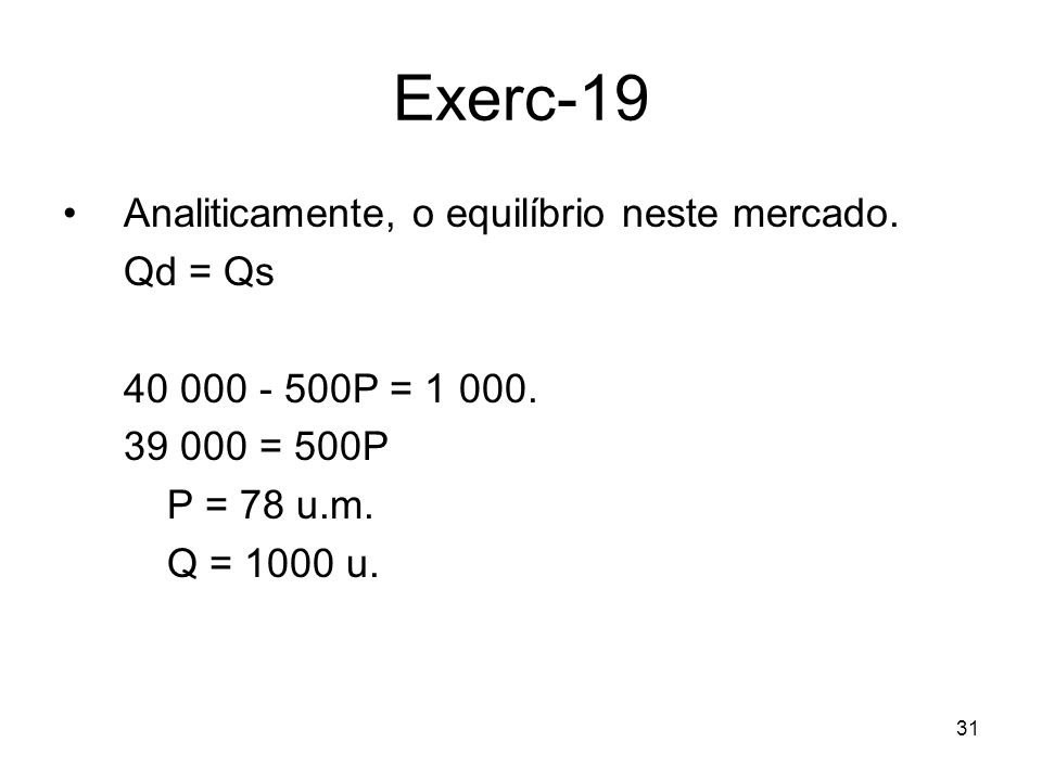 Exerc-19 Analiticamente, o equilíbrio neste mercado. Qd = Qs