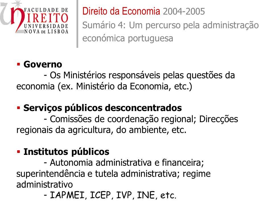 Direito da Economia 2004-2005 Sumário 4: Um percurso pela administração económica portuguesa