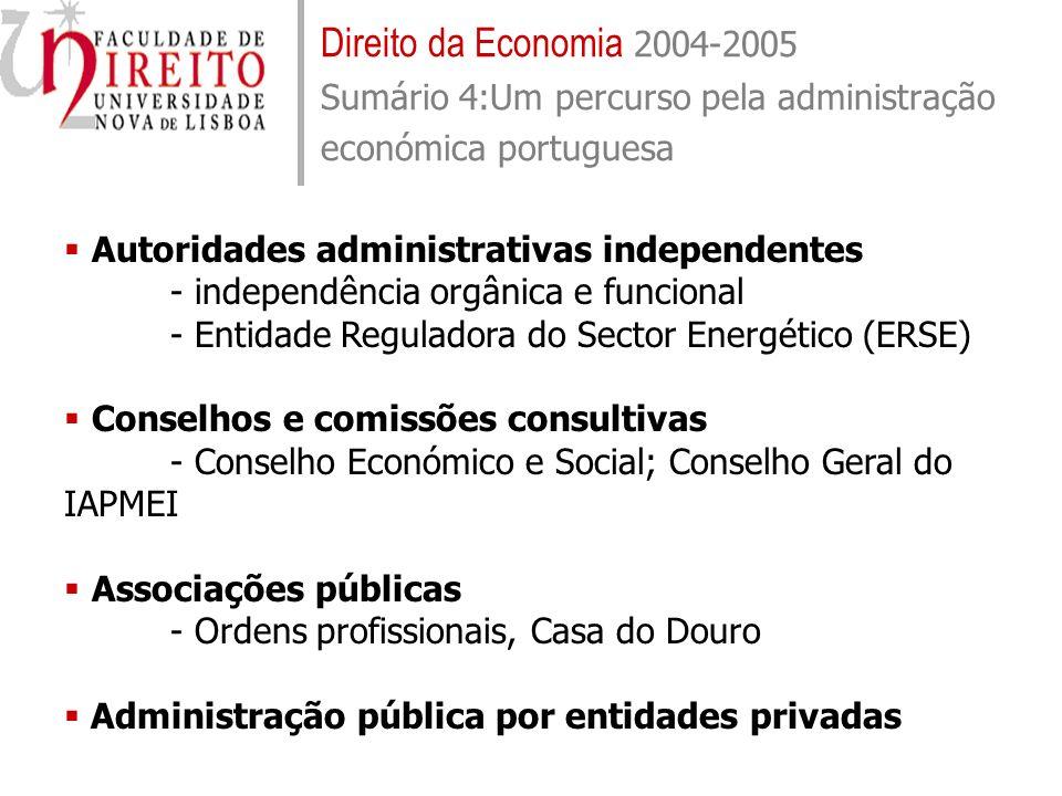Direito da Economia 2004-2005 Sumário 4:Um percurso pela administração económica portuguesa