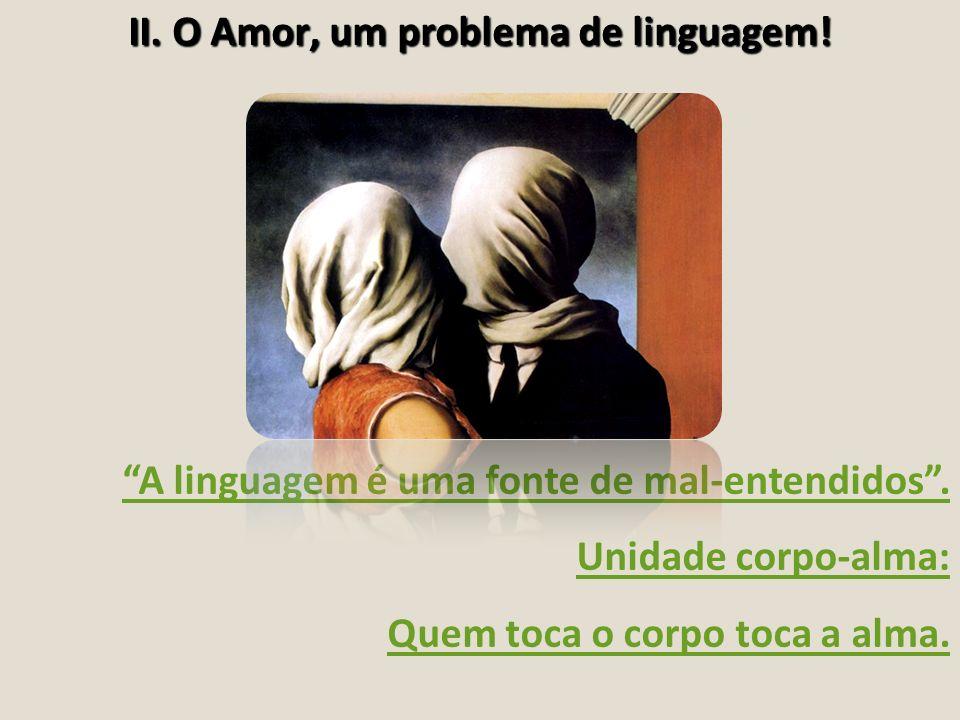 II. O Amor, um problema de linguagem!