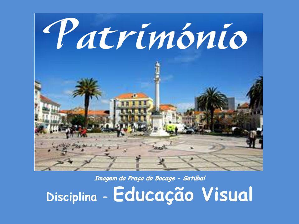 Imagem da Praça do Bocage - Setúbal Disciplina – Educação Visual