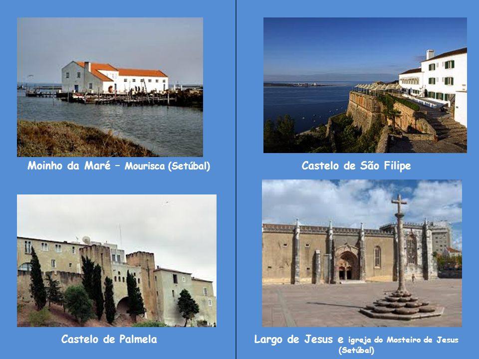 Moinho da Maré – Mourisca (Setúbal) Castelo de São Filipe