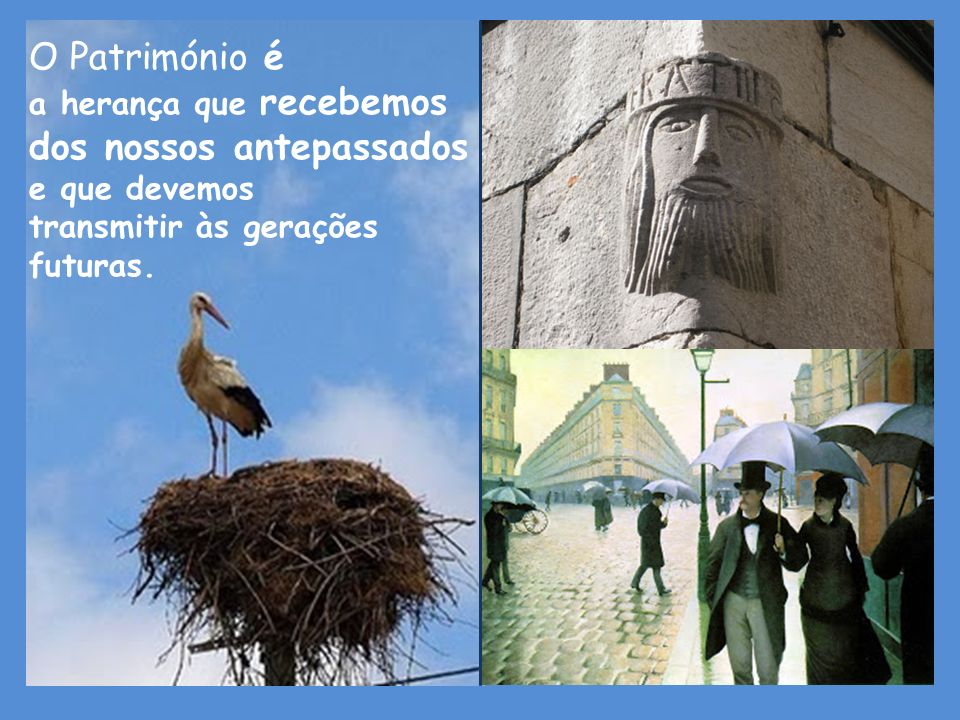 O Património é a herança que recebemos dos nossos antepassados