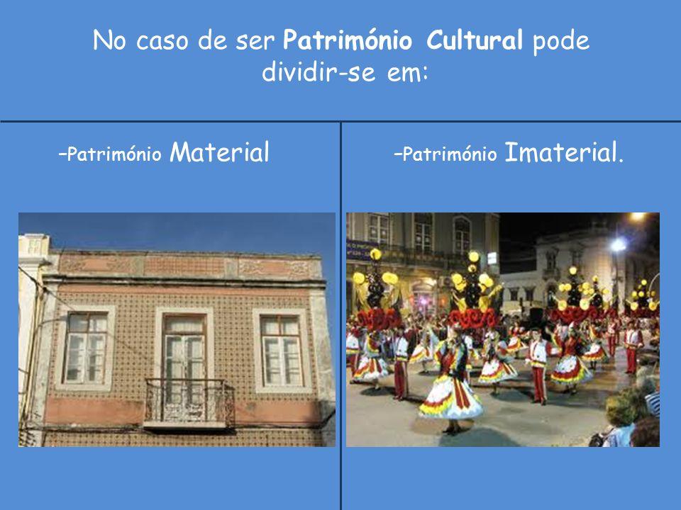 No caso de ser Património Cultural pode dividir-se em: