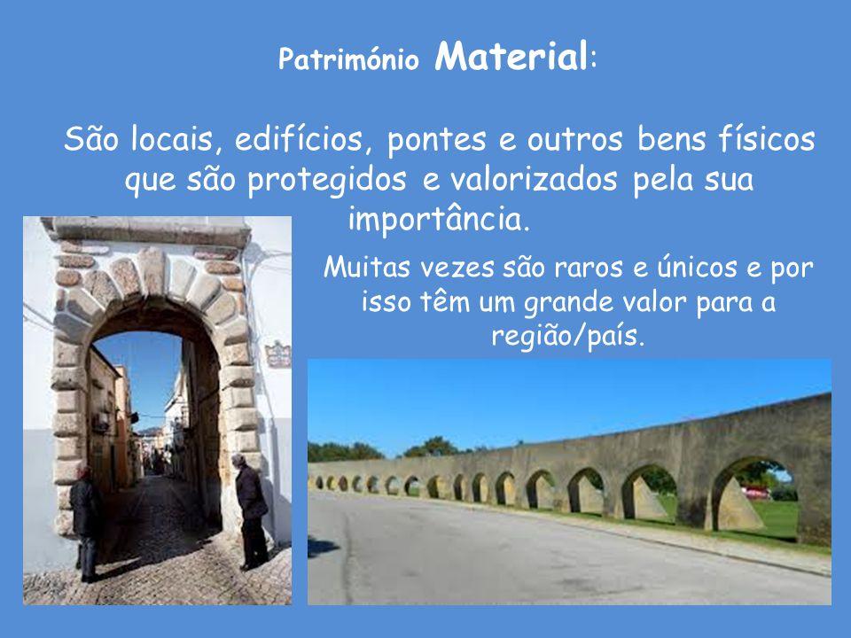 Património Material: São locais, edifícios, pontes e outros bens físicos que são protegidos e valorizados pela sua importância.