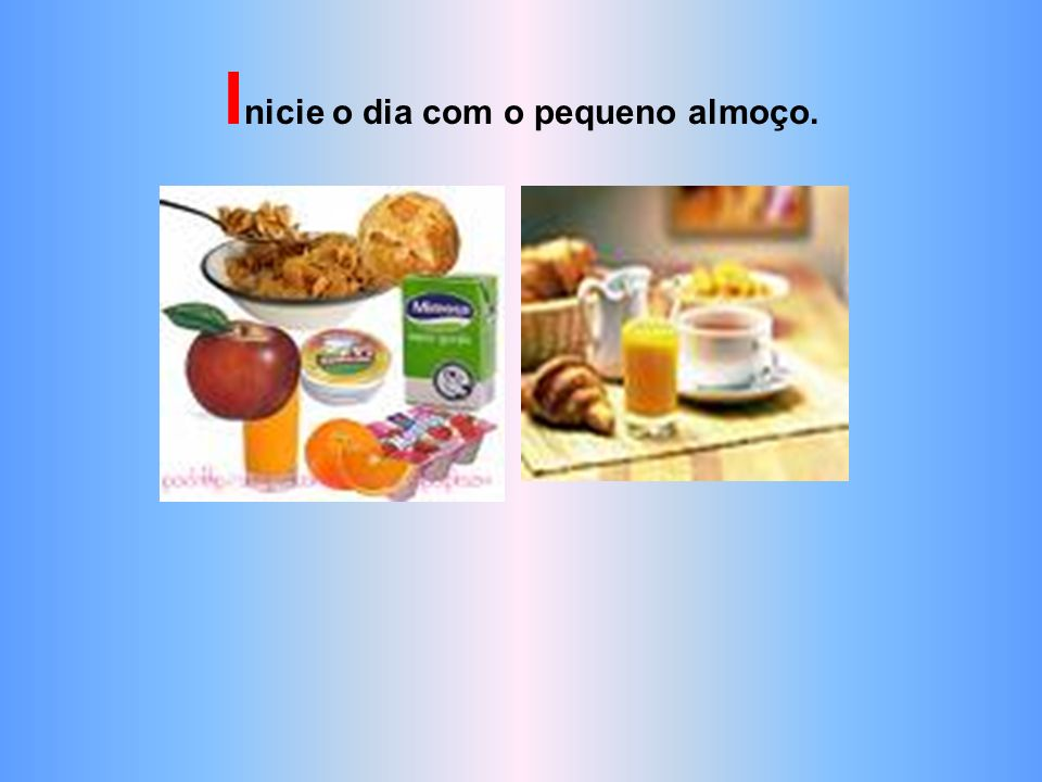 Inicie o dia com o pequeno almoço.