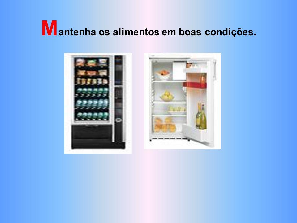 Mantenha os alimentos em boas condições.