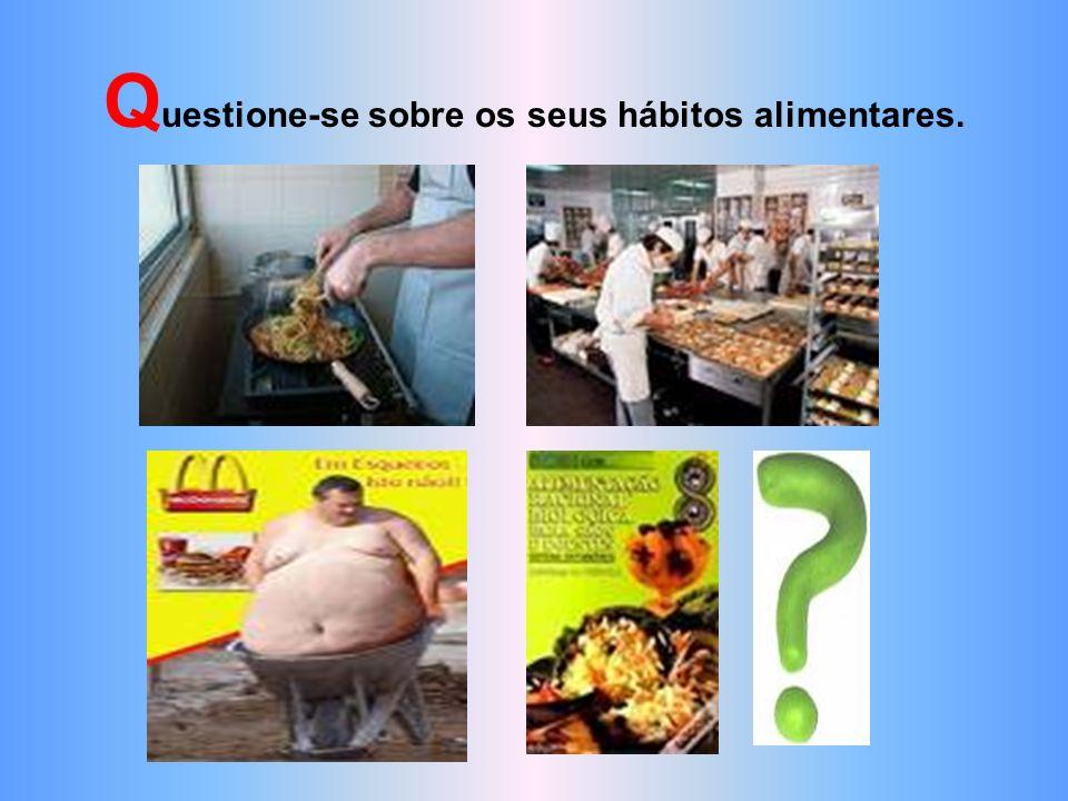 Questione-se sobre os seus hábitos alimentares.