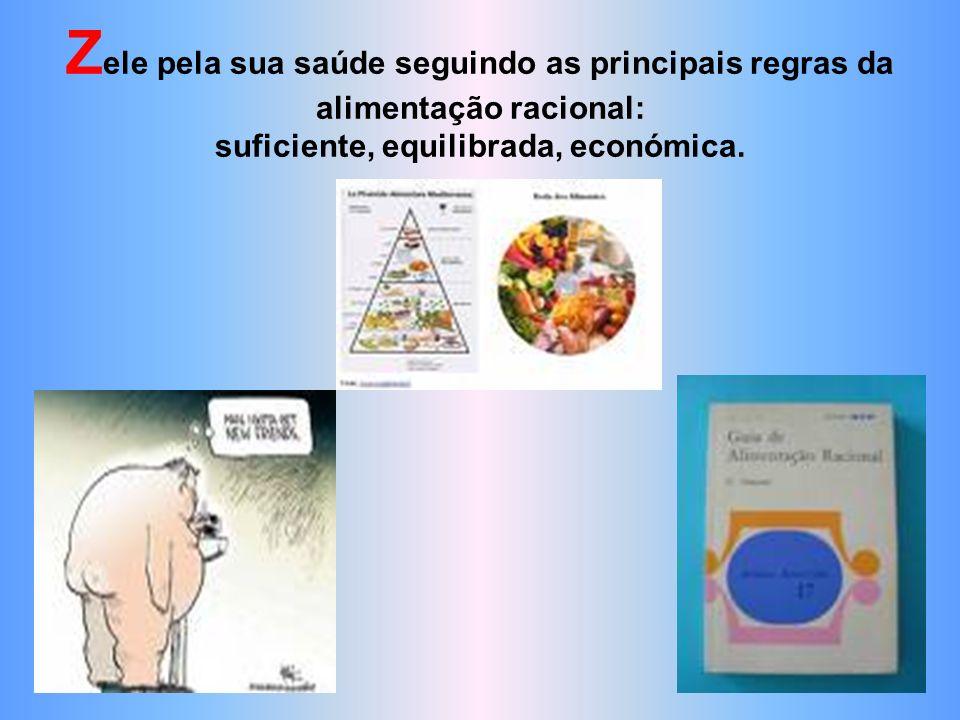 Zele pela sua saúde seguindo as principais regras da alimentação racional: suficiente, equilibrada, económica.