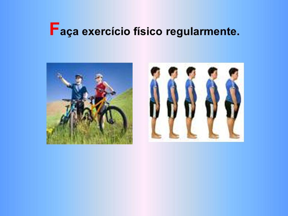 Faça exercício físico regularmente.